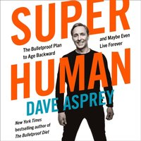 Super Human: The Bulletproof Plan to Age Backward and Maybe Even Live Forever (ljudbok)