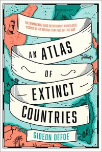 An Atlas of Extinct Countries (inbunden)