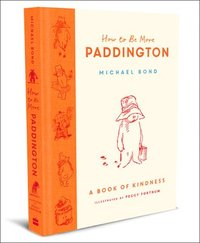 How to Be More Paddington: A Book of Kindness (inbunden)