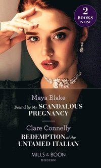 Bound By My Scandalous Pregnancy / Redemption Of The Untamed Italian (e-bok)