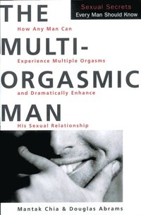 Multi-Orgasmic Man (e-bok)