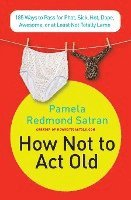 How Not to ACT Old: 185 Ways to Pass for Phat, Sick, Dope, Awesome, or at Least Not Totally Lame (häftad)