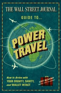 Wall Street Journal Guide to Power Travel (e-bok)
