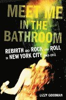 Meet Me in the Bathroom: Rebirth and Rock and Roll in New York City 2001-2011 (inbunden)