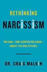 Rethinking Narcissism av Craig Malkin (Bok)