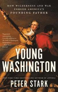 Young Washington: How Wilderness and War Forged America's Founding Father (häftad)