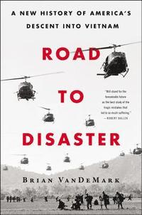 Road to Disaster: A New History of America's Descent Into Vietnam (inbunden)