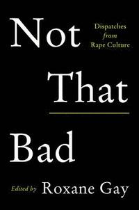 Not That Bad: Dispatches from Rape Culture (inbunden)