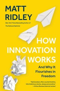 How Innovation Works: And Why It Flourishes in Freedom (inbunden)