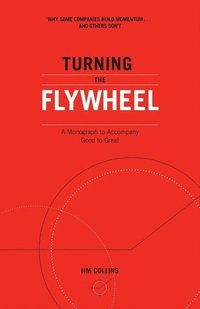 Turning the Flywheel: A Monograph to Accompany Good to Great (häftad)