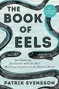 The Book of Eels: Our Enduring Fascination with the Most Mysterious Creature in the Natural World (inbunden)