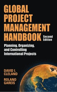 Global Project Management Handbook: Planning, Organizing and Controlling International Projects, Second Edition (inbunden)
