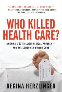 Who Killed HealthCare?: America's $2 Trillion Medical Problem - and the Consumer-Driven Cure (inbunden)