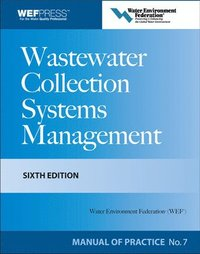 Wastewater Collection Systems Management MOP 7, Sixth Edition (inbunden)