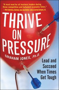 Thrive on Pressure: Lead and Succeed When Times Get Tough (häftad)