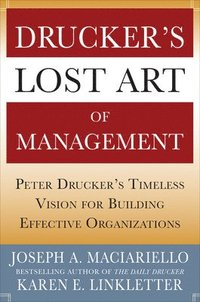 Druckers Lost Art of Management: Peter Druckers Timeless Vision for Building Effective Organizations (inbunden)