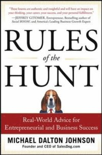 Rules of the Hunt: Real-World Advice for Entrepreneurial and Business Success (e-bok)