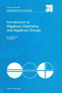 Introduction to Algebraic Geometry and Algebraic Groups (e-bok)