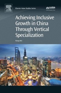 Achieving Inclusive Growth in China Through Vertical Specialization (e-bok)