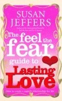 The Feel The Fear Guide To... Lasting Love (häftad)