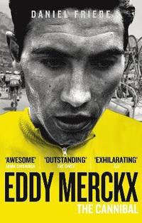 Eddy Merckx: The Cannibal (häftad)