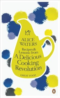 Recipes and Lessons from a Delicious Cooking Revolution (e-bok)