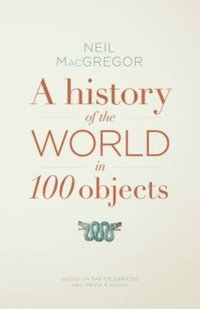 History of the World in 100 Objects (e-bok)