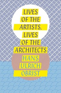 Lives of the Artists, Lives of the Architects (e-bok)