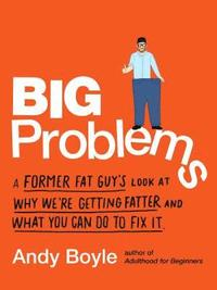 Big Problems: A Former Fat Guy's Look at Why We're Getting Fatter and What You Can Do to Fix It (häftad)