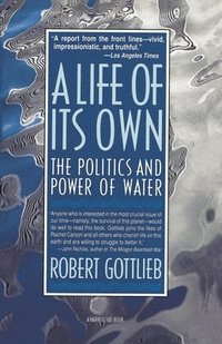 A Life of Its Own: The Politics and Power of Water (häftad)