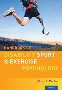 Handbook of Disability Sport and Exercise Psychology / Jeffrey J. Martin