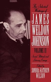 The Selected Writings of James Weldon Johnson: Volume II: Social, Political, and Literary Essays (inbunden)
