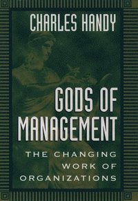 Gods of Management: The Changing Work of Organizations (häftad)