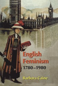 English Feminism, 1780-1980 (inbunden)