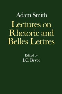 The Glasgow Edition of the Works and Correspondence of Adam Smith: IV: Lectures on Rhetoric and Belles Lettres (inbunden)