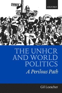 The UNHCR and World Politics (inbunden)