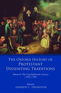 The Oxford History of Protestant Dissenting Traditions, Volume II (inbunden)