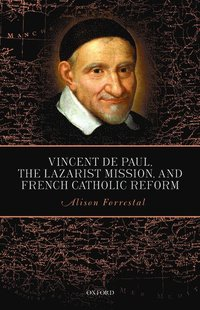Vincent de Paul, the Lazarist Mission, and French Catholic Reform (inbunden)