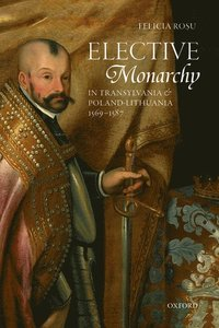 Elective Monarchy in Transylvania and Poland-Lithuania, 1569-1587 (inbunden)