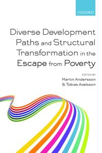 Diverse Development Paths and Structural Transformation in the Escape from Poverty (häftad)