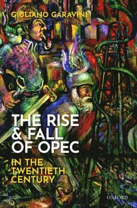 The Rise and Fall of OPEC in the Twentieth Century (inbunden)