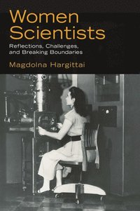 Women scientists : reflections, challenges, and breaking boundaries / Magdolna Hargittai