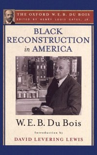 black reconstruction in america the oxford w e b du bois an  black reconstruction in america the oxford w e b du bois an essay toward a