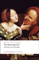 The Roaring Girl and Other City Comedies (häftad)