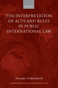 The Interpretation of Acts and Rules in Public International Law (inbunden)