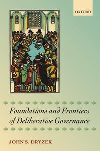 Foundations and Frontiers of Deliberative Governance (häftad)
