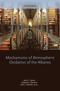Mechanisms of Atmospheric Oxidation of the Alkanes (e-bok)