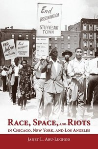 Race, Space, and Riots in Chicago, New York, and Los Angeles (häftad)