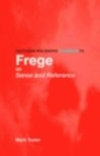 Routledge Philosophy GuideBook to Frege on Sense and Reference (e-bok)