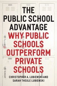 the public school advantage why public schools outperform private schools